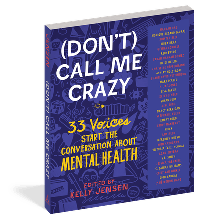 '(Don't) Call Me Crazy: 33 Voices Start The Conversation About Mental Health' edited by Kelly Jensen