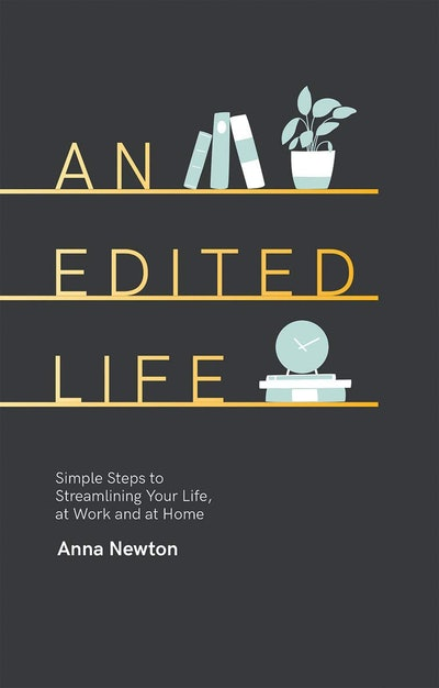 'An Edited Life: Simple Steps to Streamlining your Life, at Work and at Home' by Anna Newton