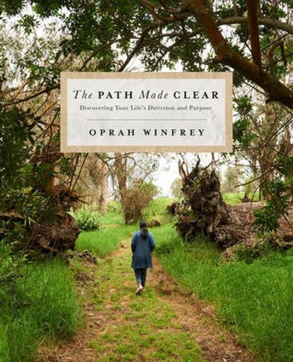 The Path Made Clear: Discovering Your Life's Direction and Purpose by Oprah Winfrey