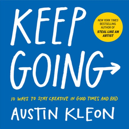 Keep Going: 10 Ways to Stay Creative in Good Times and Bad by Austin Kleon
