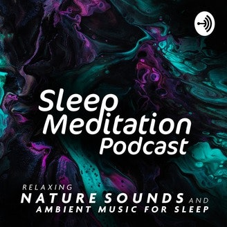 The Sleep Meditation Podcast features relaxing nature sounds and ambient music for sleep.