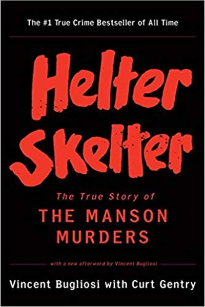Helter Skelter: The True Story of the Manson Murders, by Vincent Bugliosi with Curt Gentry