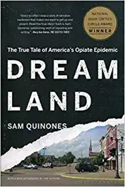 Dreamland: The True Tale of America's Opiate Epidemic, by Sam Quinones