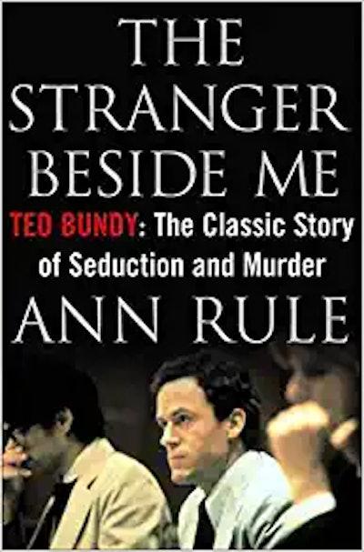 The Stranger Beside Me, by Ann Rule