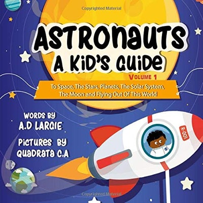 'Astronauts: A Kid's Guide: To Space, The Stars, Planets, The Solar System, The Moon and Flying Out Of This World'