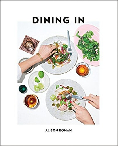 Dining In: Highly Cookable Recipes: A Cookbook by Alison Roman