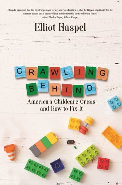 'Crawling Behind: America's Childcare Crisis and How to Fix It' by Elliot Haspel