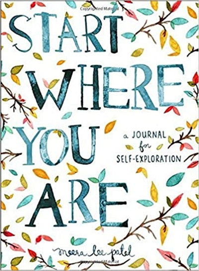"""""""Start Where You Are: A Journal for Self-Exploration"""" By Meera Lee Patel"""
