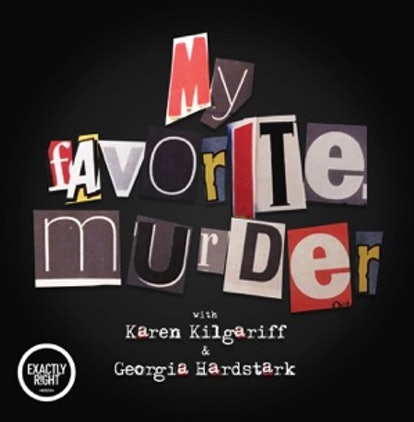 To make exercising go by more quickly, listen to the My Favorite Murder podcast.