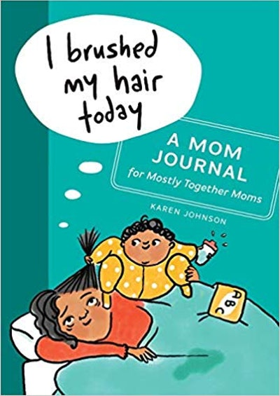 """""""I Brushed My Hair Today: A Mom Journal For Mostly Together Moms"""" By Karen Johnson"""