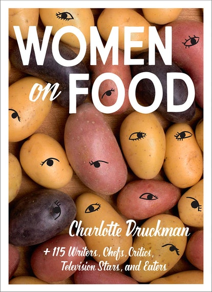 This essay is an excerpt from the anthology 'Women On Food' edited by Charlotte Druckman.