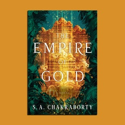 Pictured is the cover of The Empire of Gold by S.A. Chakraborty, the final installment in her acclai...