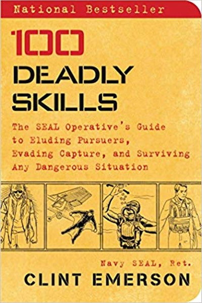 100 Deadly Skills: The SEAL Operative's Guide to Eluding Pursuers, Evading Capture, and Surviving An...