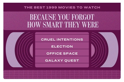 The best 1999 movies include: 'Cruel Intentions,' 'Election,' 'Office Space,' 'Galaxy Quest.'