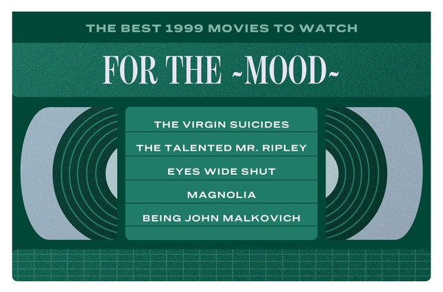 The best moody 1999 movies include: 'The Virgin Suicides,' 'The Talented Mr. Ripley,' 'Eyes Wide Shut,' 'Magnolia,' 'Being John Malkovich'