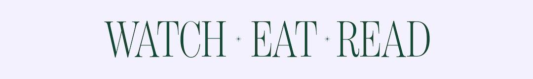 Headline: Watch, Eat, Read