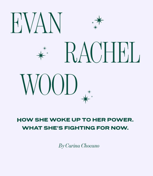 Evan Rachel Wood Headline: How She Woke Up To Her Power. What She's Fighting For Now. Article by Carina Chocano.