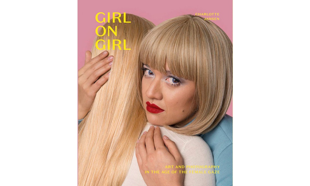 Book Excerpt: 'Girl on Girl: Art and Photography in the Age of the Female Gaze'