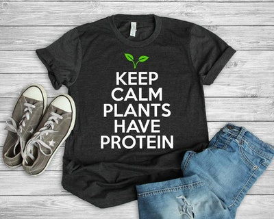 Keep Calm: Plants Have Protein T-shirt