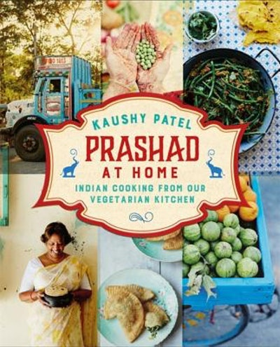 Prashad At Home: Indian Cooking From Our Vegetarian Kitchen, by Kaushy Patel