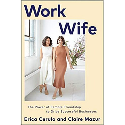 Work Wife: The Power of Female Friendship to Drive Successful Businesses