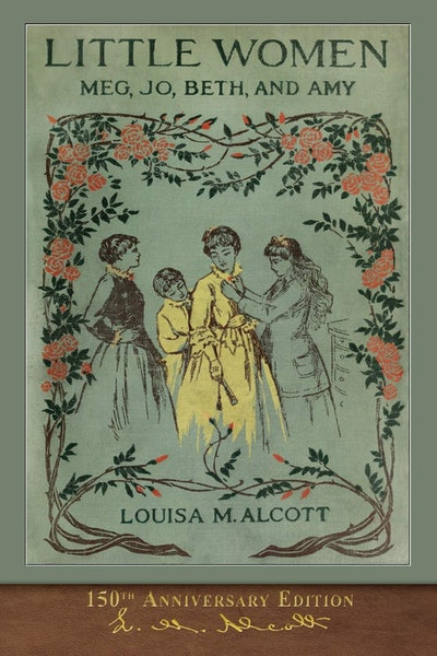 Little Women (150th Anniversary Edition) By Louisa May Alcott