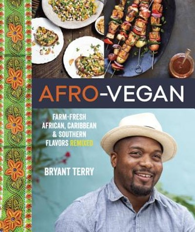 Afro-Vegan: Farm-Fresh African, Caribbean, and Southern Flavors Remixed, by Bryant Terry