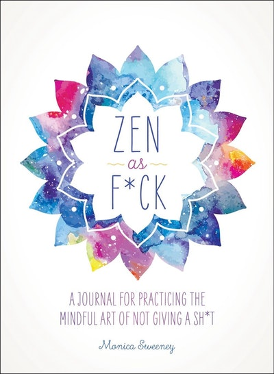 Zen as F*ck: A Journal for Practicing Mindful Art