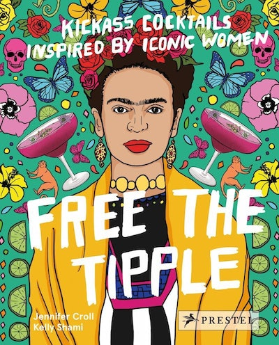 Free the Tipple Book - Kickass Cocktails Inspired by Iconic Women