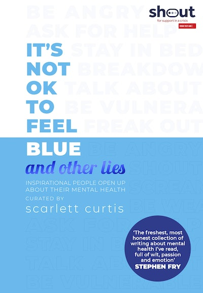 'It's Not OK to Feel Blue (and Other Lies)' by Scarlett Curtis