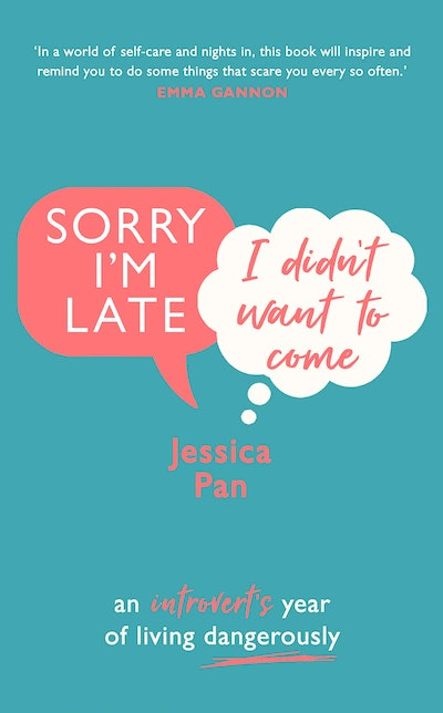 'Sorry I'm Late, I Didn't Want to Come: An Introvert's Year of Living Dangerously' by Jessica Pan