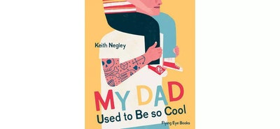 My Dad Used to Be So Cool - by Keith Negley