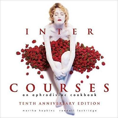 The New InterCourses: An Aphrodisiac Cookbook by Martha Hopkins & Randall Lockridge