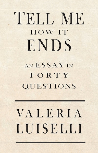 'Tell Me How It Ends: An Essay in 40 Questions' by Valeria Luiselli
