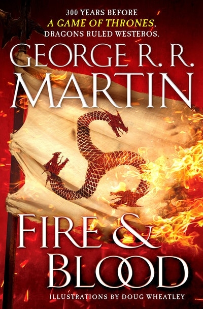 'Fire & Blood: 300 Years Before A Game of Thrones' by George R. R. Martin