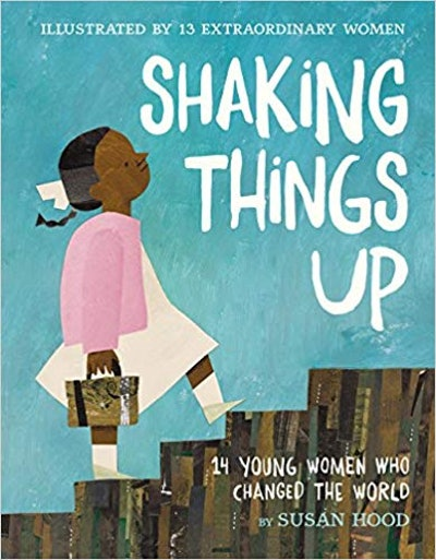 """""""Shaking Things Up: 14 Young Women Who Changed the World,"""" by Susan Hood"""