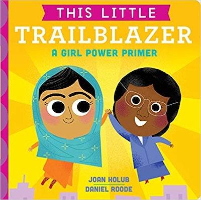 """This Little Trailblazer: A Girl Power Primer,"" by Joan Golub"