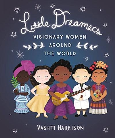 Little Dreamers: Visionary Women Around The World, by Vashti Harrison