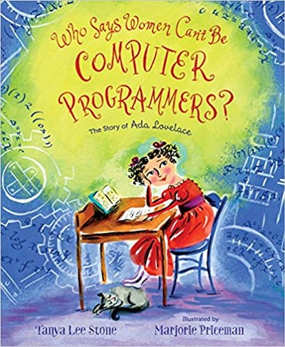 Who Says Women Can't Be Computer Programmers? The Story Of Ida Lovelace, by Tanya Lee Stone