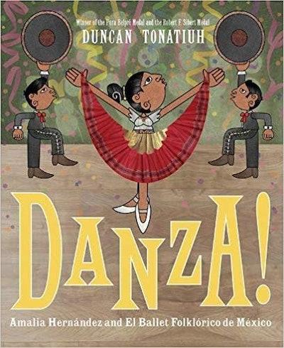 Danza! Amalia Hernandez and El Ballet Folklorico de Mexico, by Duncan Tonatiuh