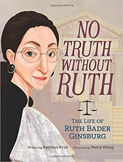 No Truth Without Ruth: The Story Of Ruth Bader Ginsburg, by Kathleen Krull