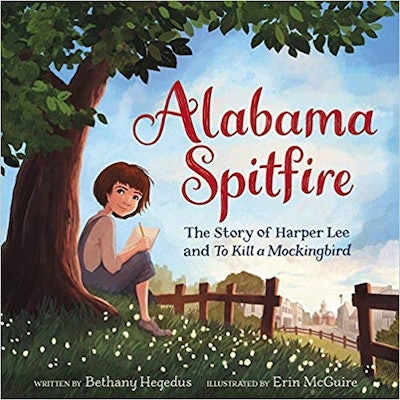 Alabama Spitfire: The Story of Harper Lee and To Kill a Mockingbird, by Bethany Hegedus