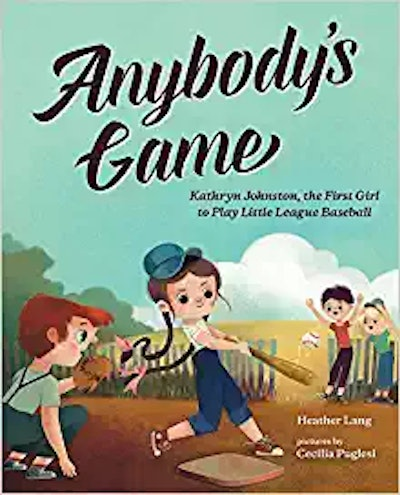 Anybody's Game: Kathryn Johnston, The First Girl To Play Little League Baseball, by Heather Lang