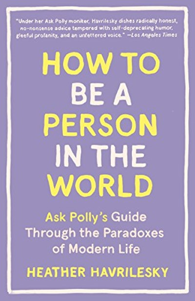 'How To Be A Person In The World' by Heather Havrilesky