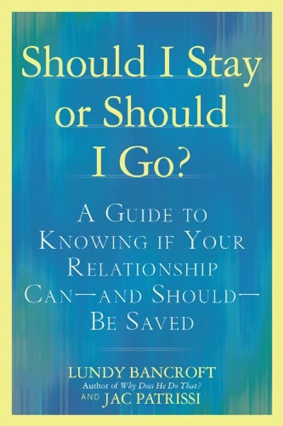 'Should I Stay Or Should I Go?: A Guide To Knowing If Your Relationship Can —And Should — Be Saved' by Lundy Bancroft & JAC Patrissi
