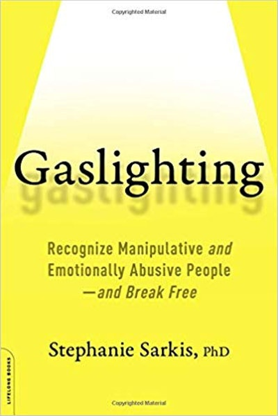 'Gaslighting: Recognize Manipulative and Emotionally Abusive People--and Break Free' by Dr. Stephanie Sarkis