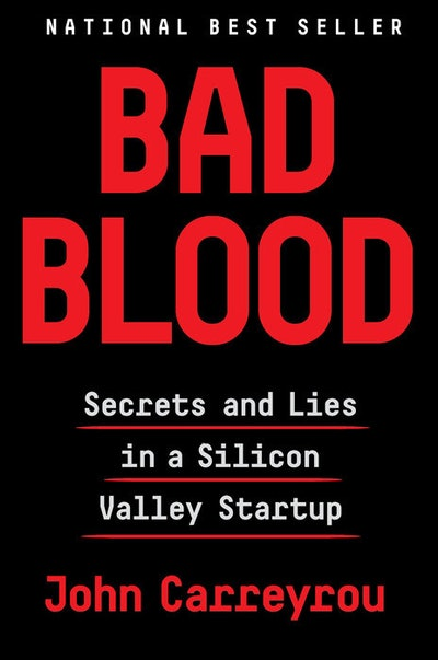'Bad Blood: Secret and Lies In a Silicon Valley Startup' by John Carreyrou