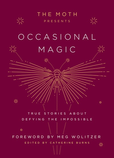 'The Moth Presents Occasional Magic: True Stories About Defying the Impossible' edited by Catherine Burns
