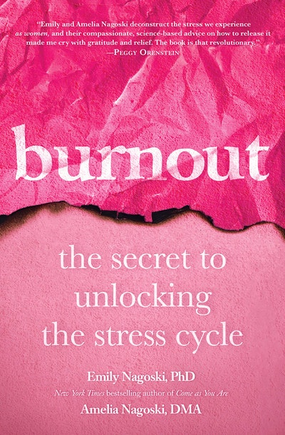 'Burnout: The Secret To Unlocking The Stress Cycle' by Emily Nagoski, PhD, and Amelia Nagoski, DMA