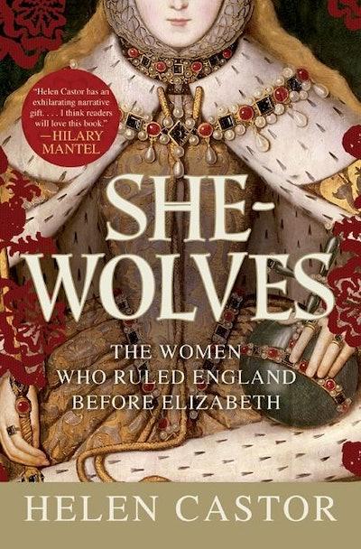 'She-Wolves: The Women Who Ruled England Before Elizabeth' by Helen Castor